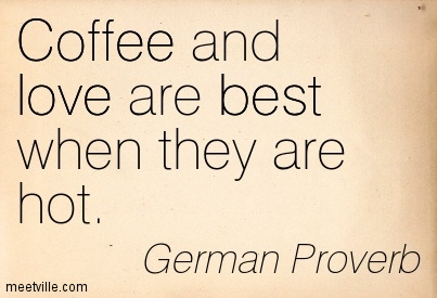 coffee-and-love-are-best-when-they-are-hot-german-proverb